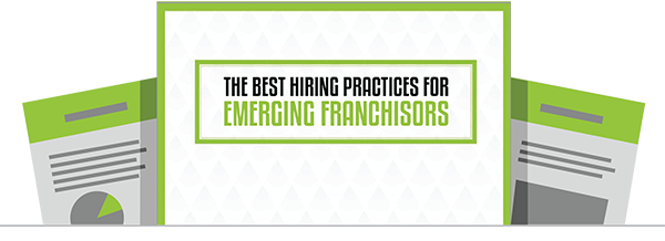 The Best Hiring Practices For Emerging Franchisors